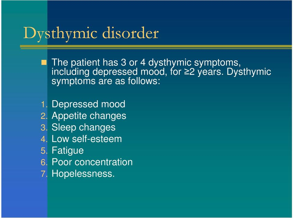 Dysthymic symptoms are as follows: 1. Depressed mood 2.