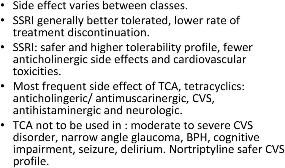 Most frequent side effect of TCA, tetracyclics: anticholingeric/ antimuscarinergic, CVS, antihistaminergic and neurologic.
