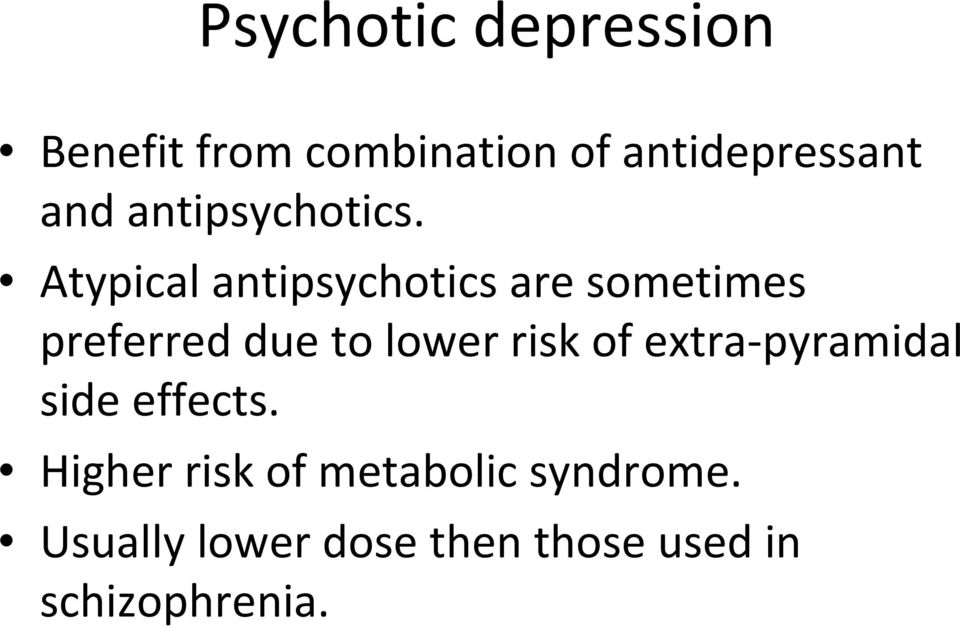 Atypical antipsychotics are sometimes preferred due to lower risk