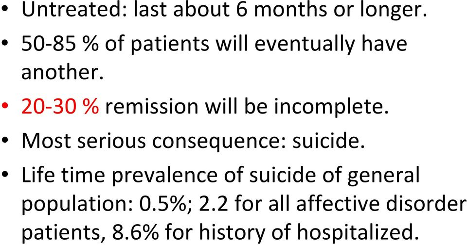 20 30 % remission will be incomplete. Most serious consequence: suicide.