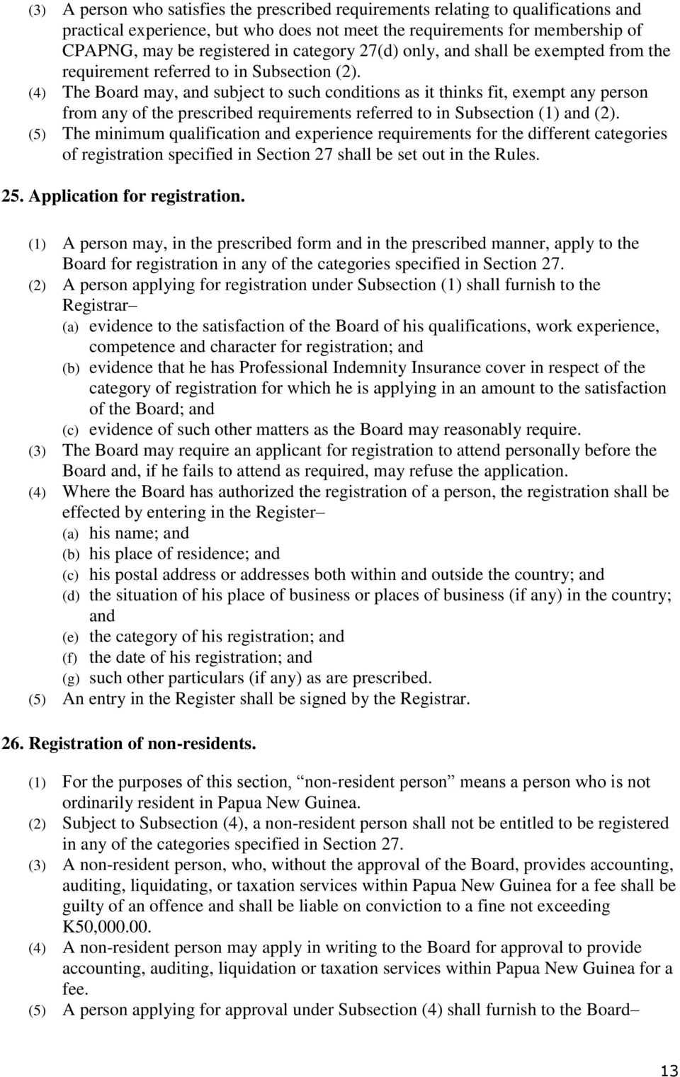 (4) The Board may, and subject to such conditions as it thinks fit, exempt any person from any of the prescribed requirements referred to in Subsection (1) and (2).