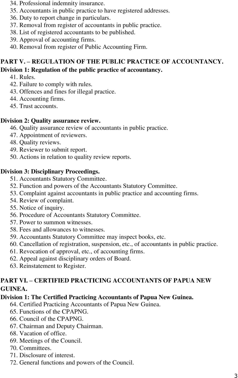 PART V. REGULATION OF THE PUBLIC PRACTICE OF ACCOUNTANCY. Division 1: Regulation of the public practice of accountancy. 41. Rules. 42. Failure to comply with rules. 43.