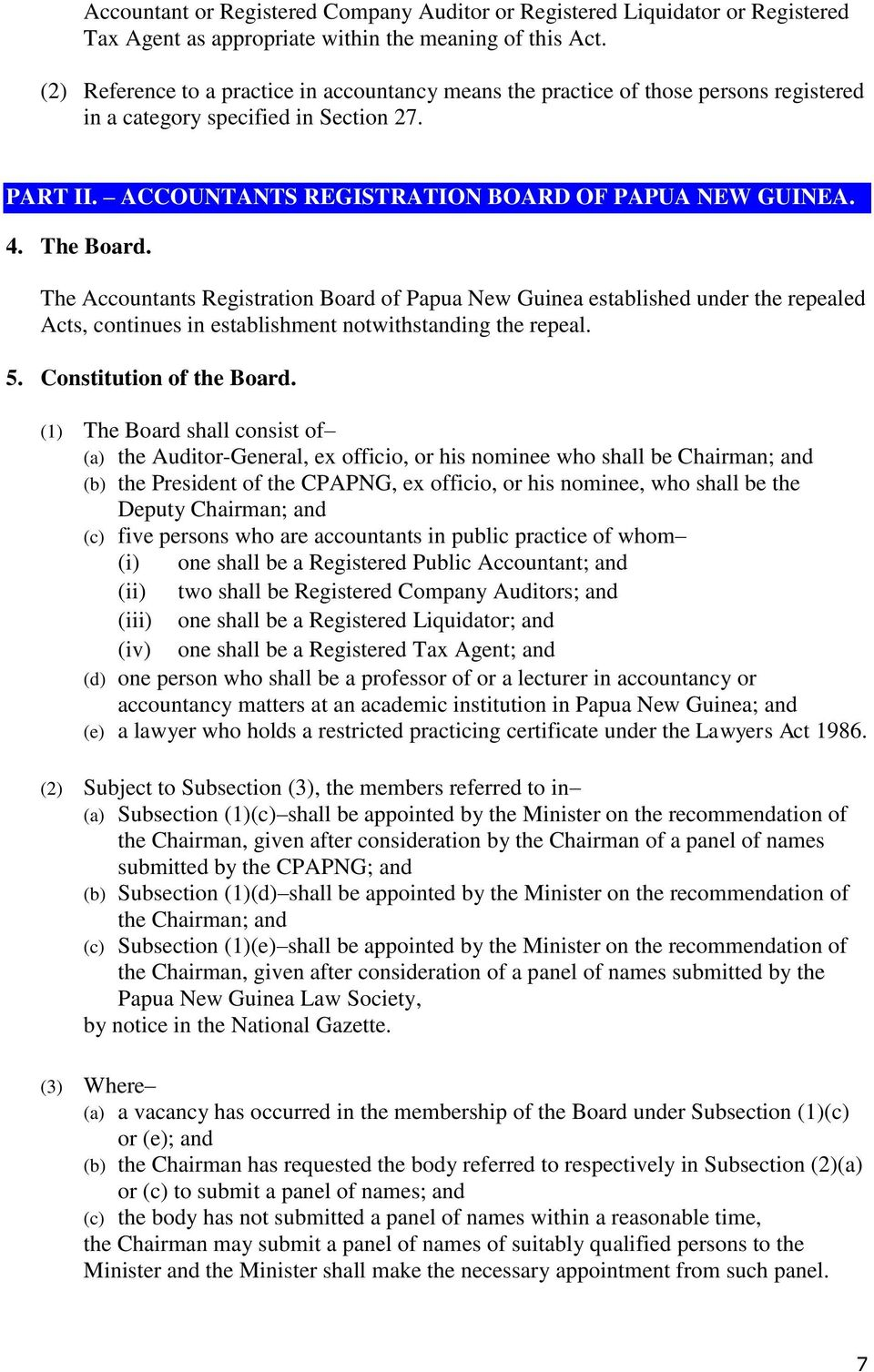 The Board. The Accountants Registration Board of Papua New Guinea established under the repealed Acts, continues in establishment notwithstanding the repeal. 5. Constitution of the Board.