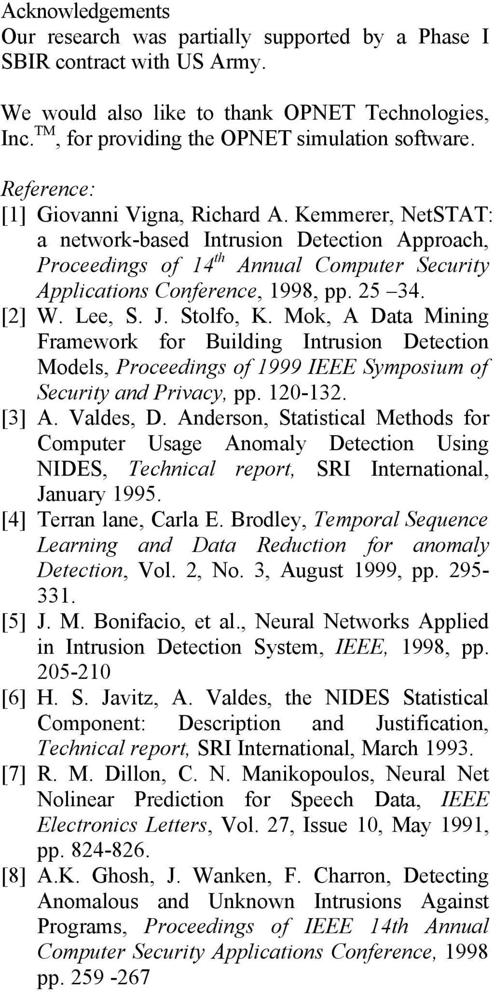 Stolfo, K. Mok, A Data Mnng Framework for Buldng Intruson Detecton Models, Proceedngs of 999 IEEE Symposum of Securty and Prvacy, pp. 20-32. [3] A. Valdes, D.