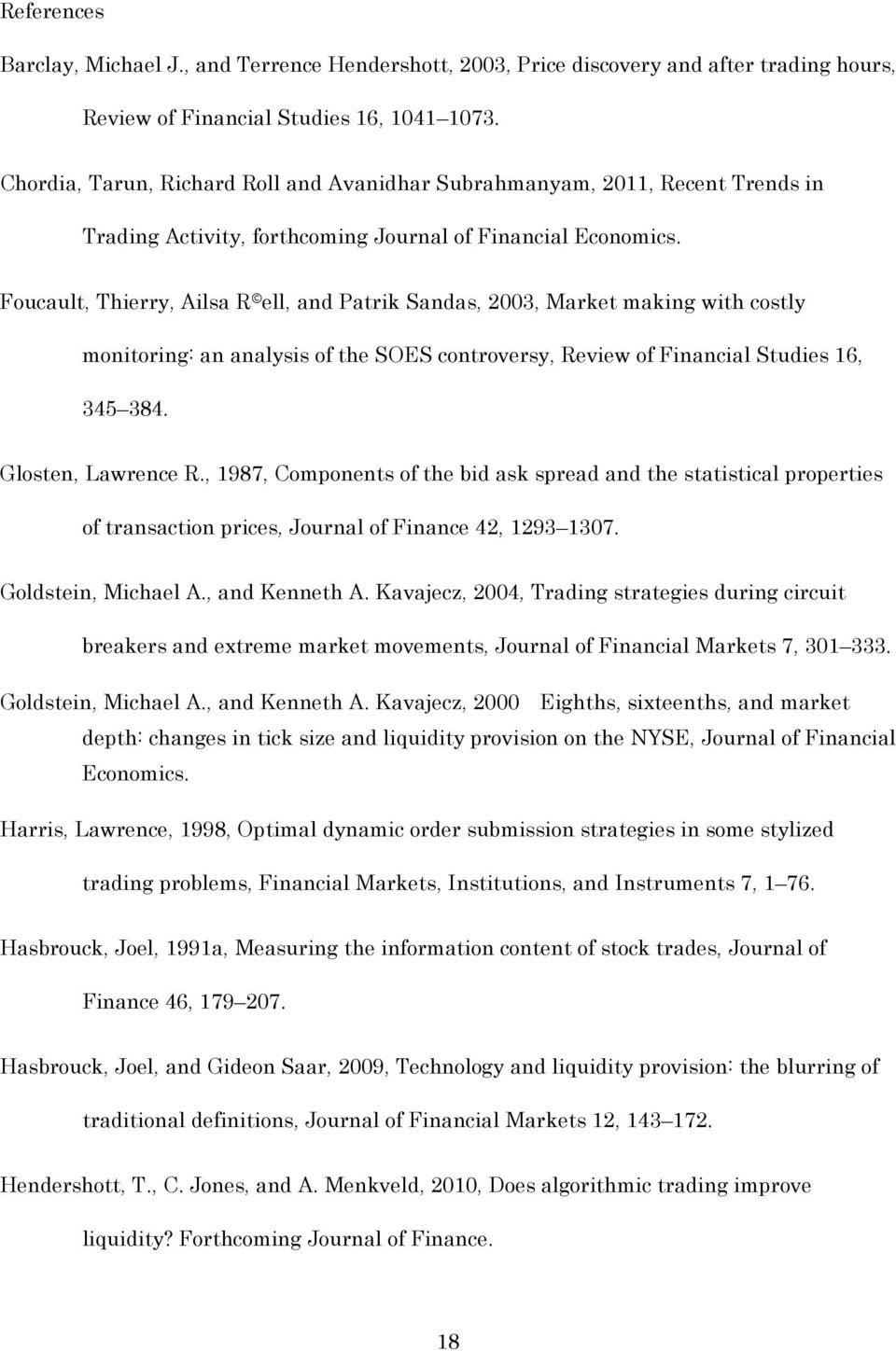 Foucault, Thierry, Ailsa R ell, and Patrik Sandas,, Market making with costly monitoring: an analysis of the SOES controversy, Review of Financial Studies 6, 45 84. Glosten, Lawrence R.
