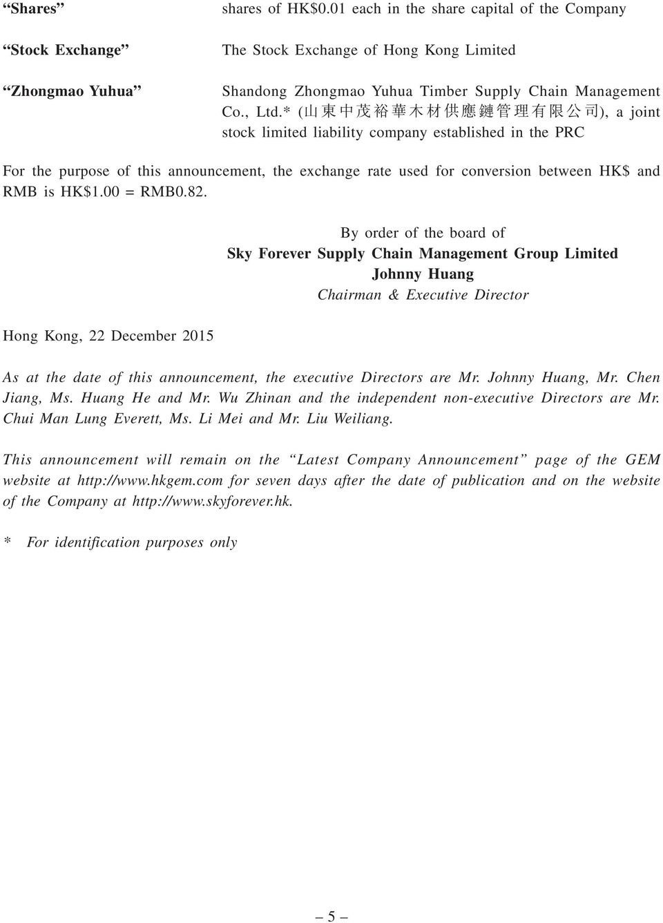 Hong Kong, 22 December 2015 By order of the board of Sky Forever Supply Chain Management Group Limited Johnny Huang Chairman & Executive Director As at the date of this announcement, the executive
