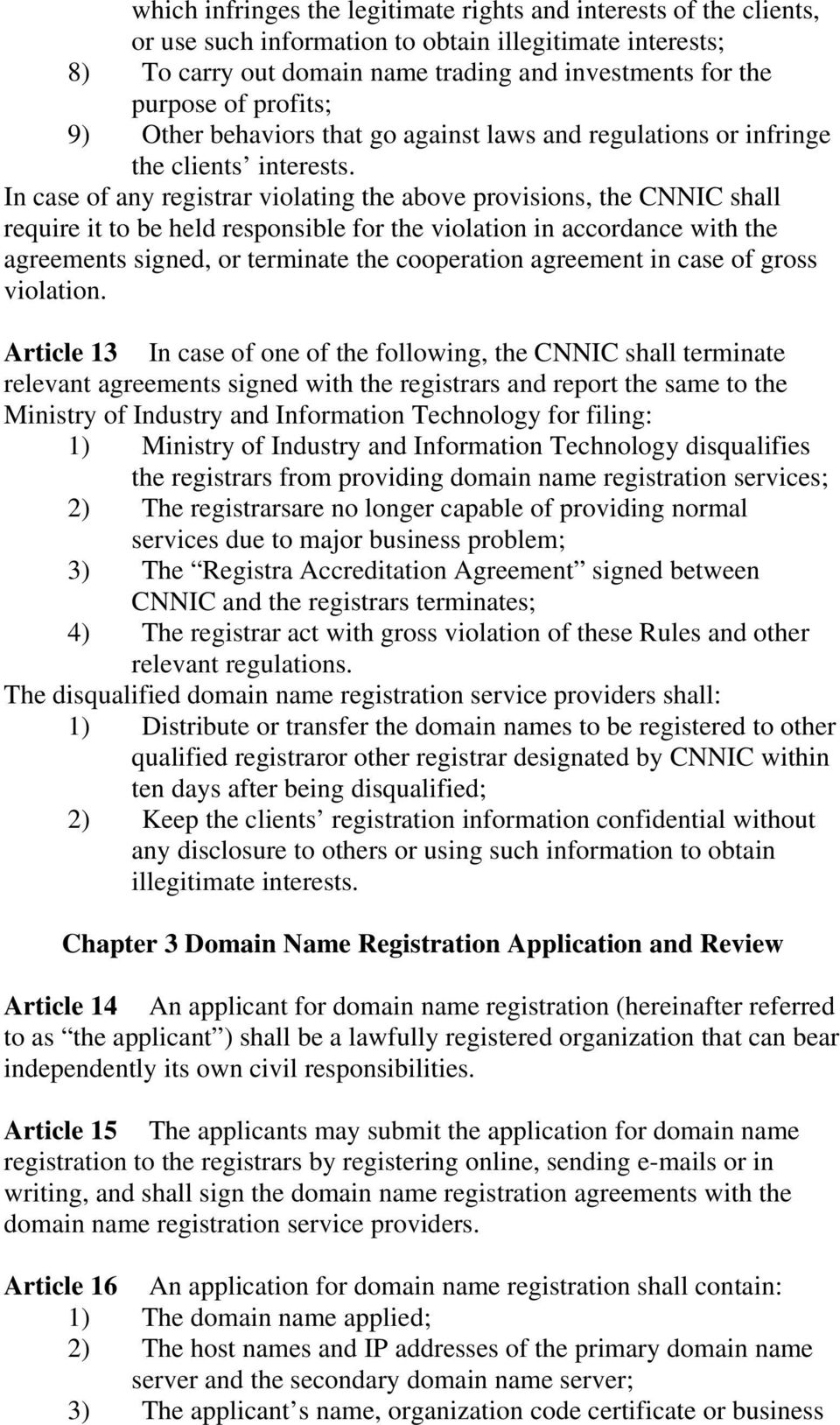 In case of any registrar violating the above provisions, the CNNIC shall require it to be held responsible for the violation in accordance with the agreements signed, or terminate the cooperation