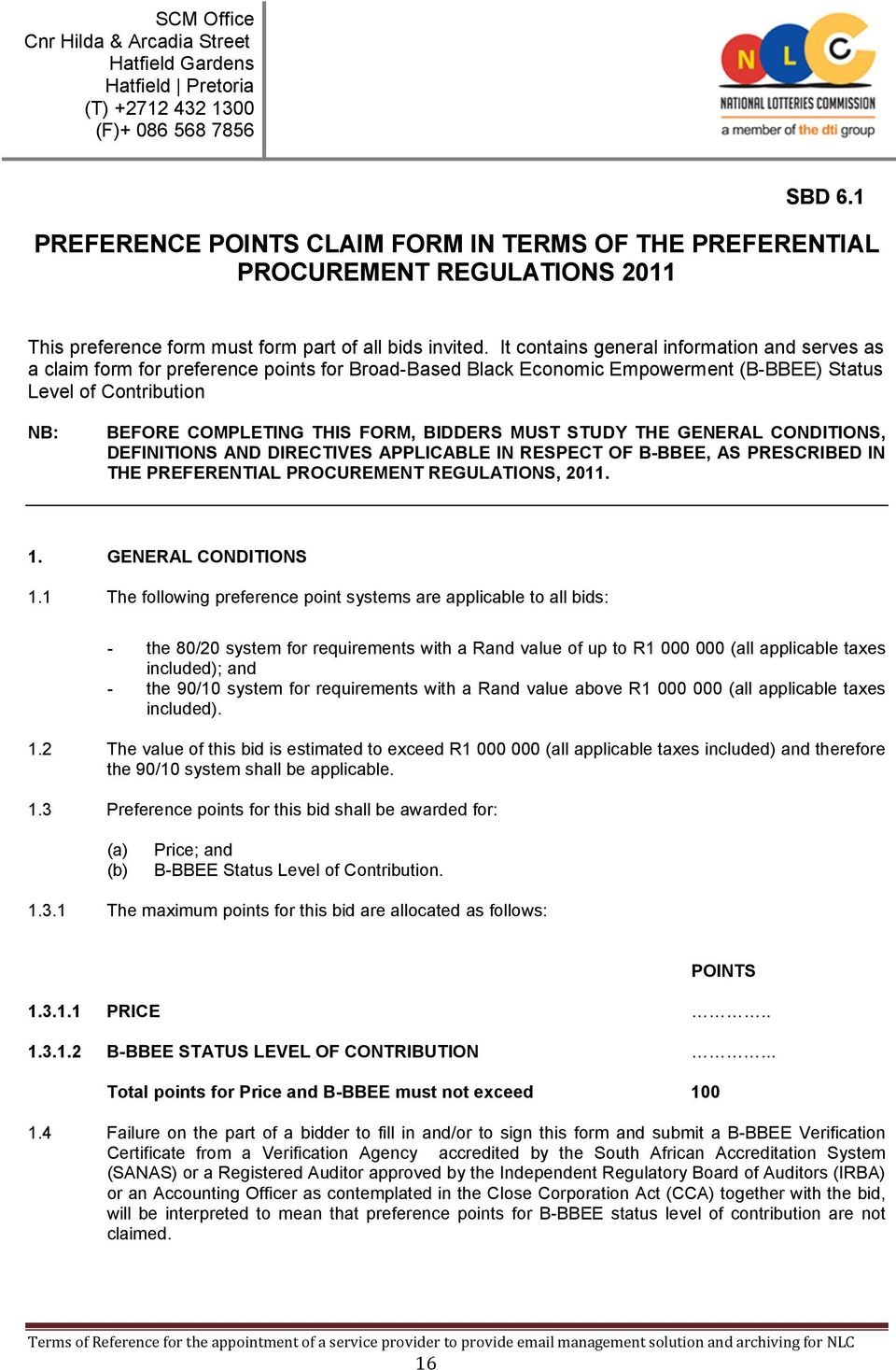 BIDDERS MUST STUDY THE GENERAL CONDITIONS, DEFINITIONS AND DIRECTIVES APPLICABLE IN RESPECT OF B-BBEE, AS PRESCRIBED IN THE PREFERENTIAL PROCUREMENT REGULATIONS, 2011. 1. GENERAL CONDITIONS 1.
