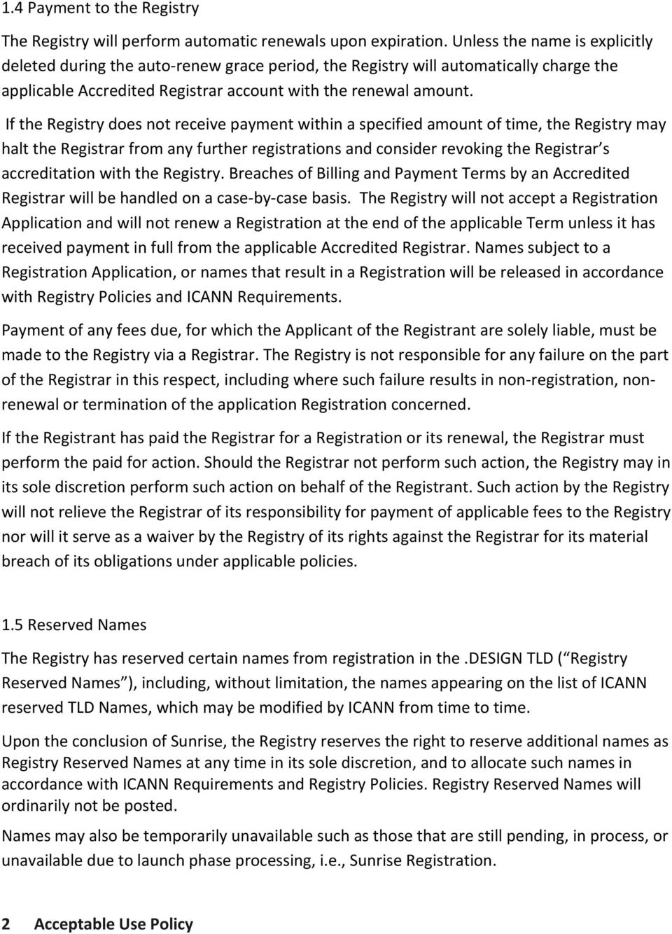 If the Registry does not receive payment within a specified amount of time, the Registry may halt the Registrar from any further registrations and consider revoking the Registrar s accreditation with