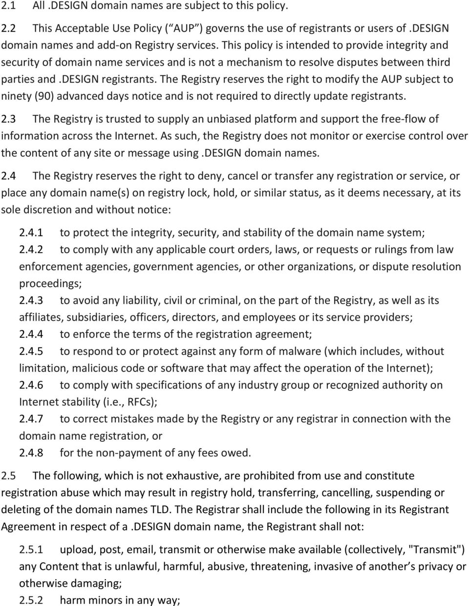 The Registry reserves the right to modify the AUP subject to ninety (90) advanced days notice and is not required to directly update registrants. 2.