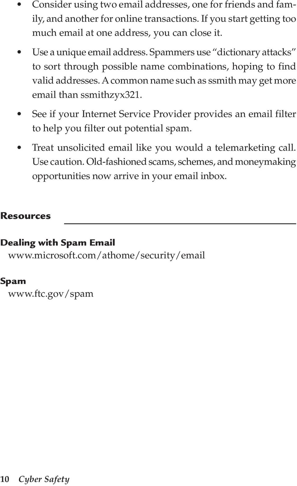 A common name such as ssmith may get more email than ssmithzyx321. See if your Internet Service Provider provides an email filter to help you filter out potential spam.