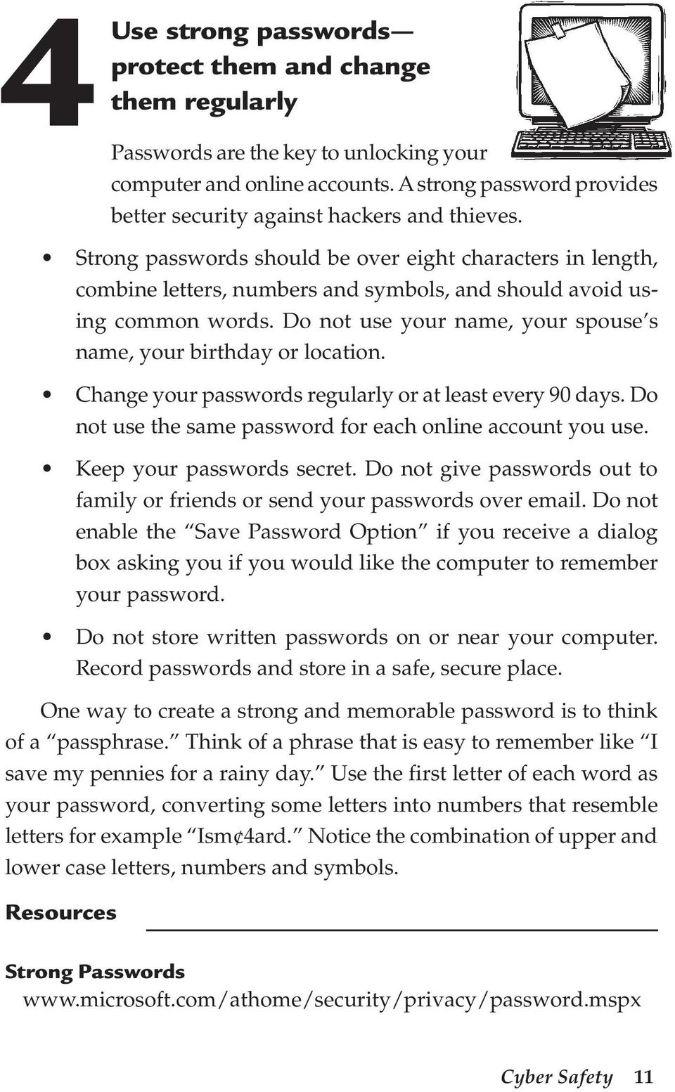 Do not use your name, your spouse s name, your birthday or location. Change your passwords regularly or at least every 90 days. Do not use the same password for each online account you use.