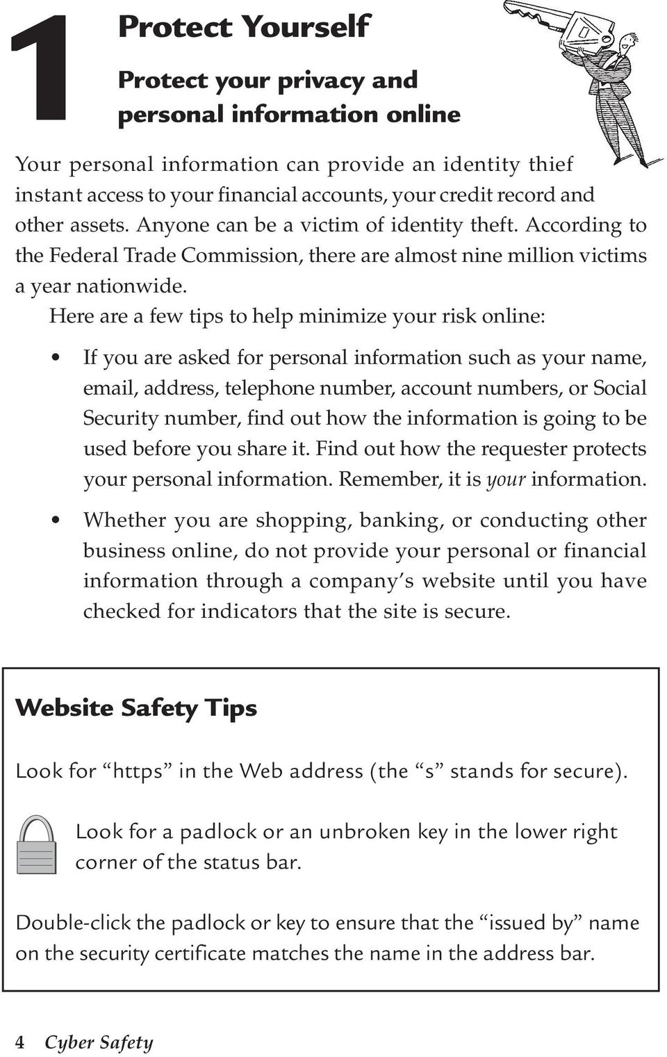 Here are a few tips to help minimize your risk online: If you are asked for personal information such as your name, email, address, telephone number, account numbers, or Social Security number, find