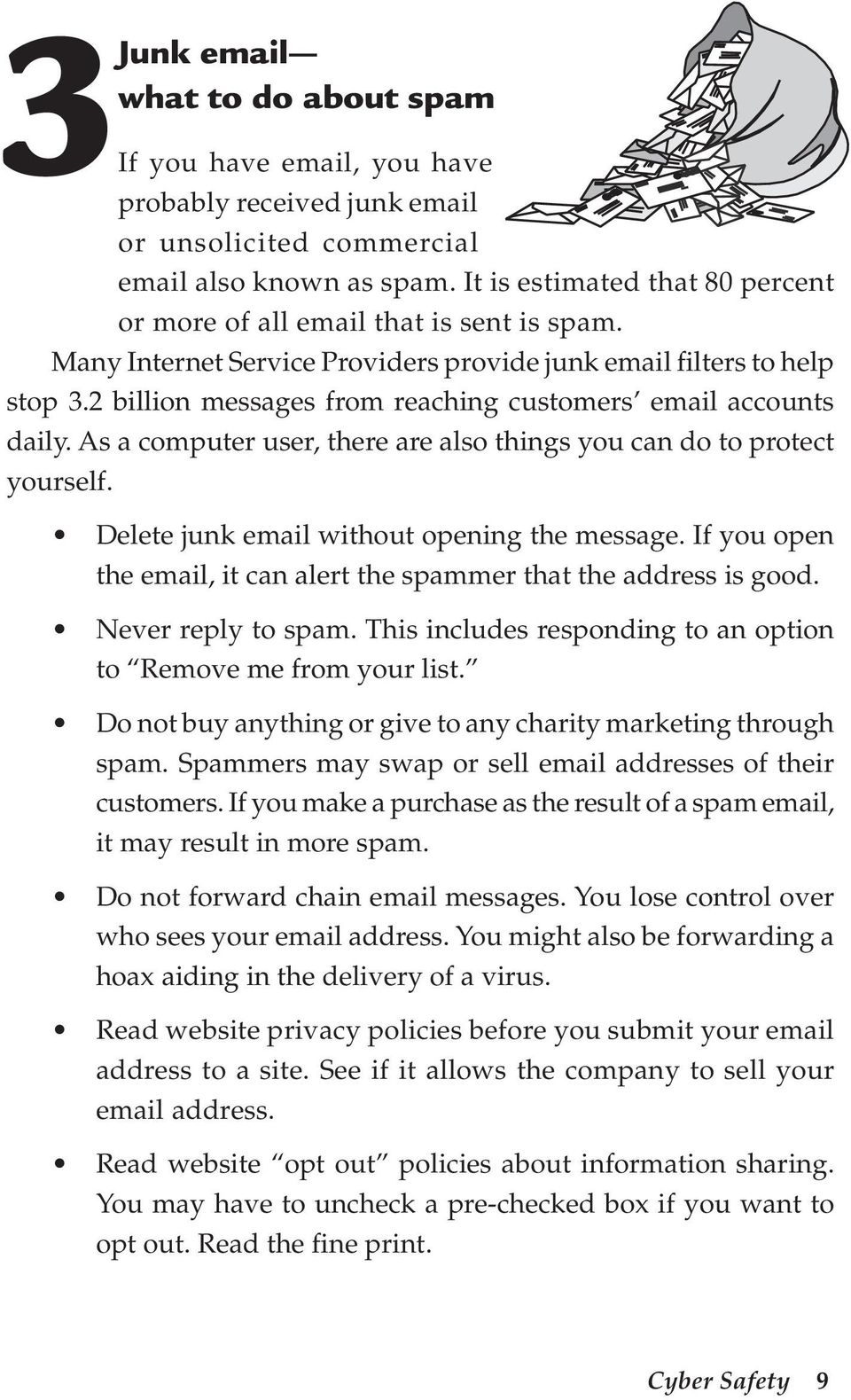 2 billion messages from reaching customers email accounts daily. As a computer user, there are also things you can do to protect yourself. Delete junk email without opening the message.