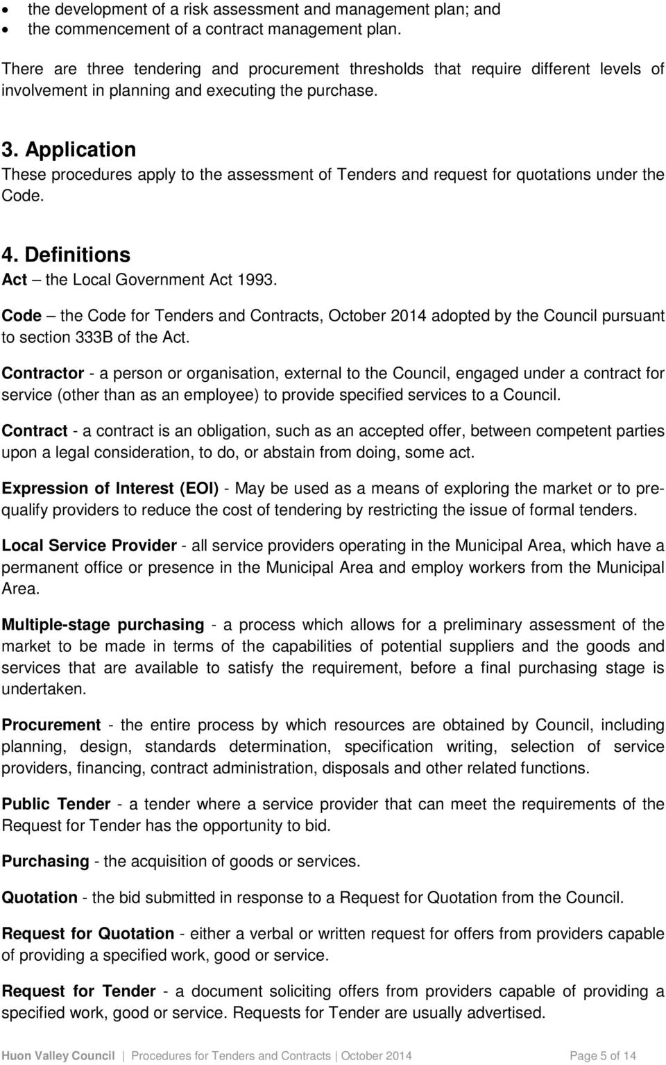 Application These procedures apply to the assessment of Tenders and request for quotations under the Code. 4. Definitions Act the Local Government Act 1993.
