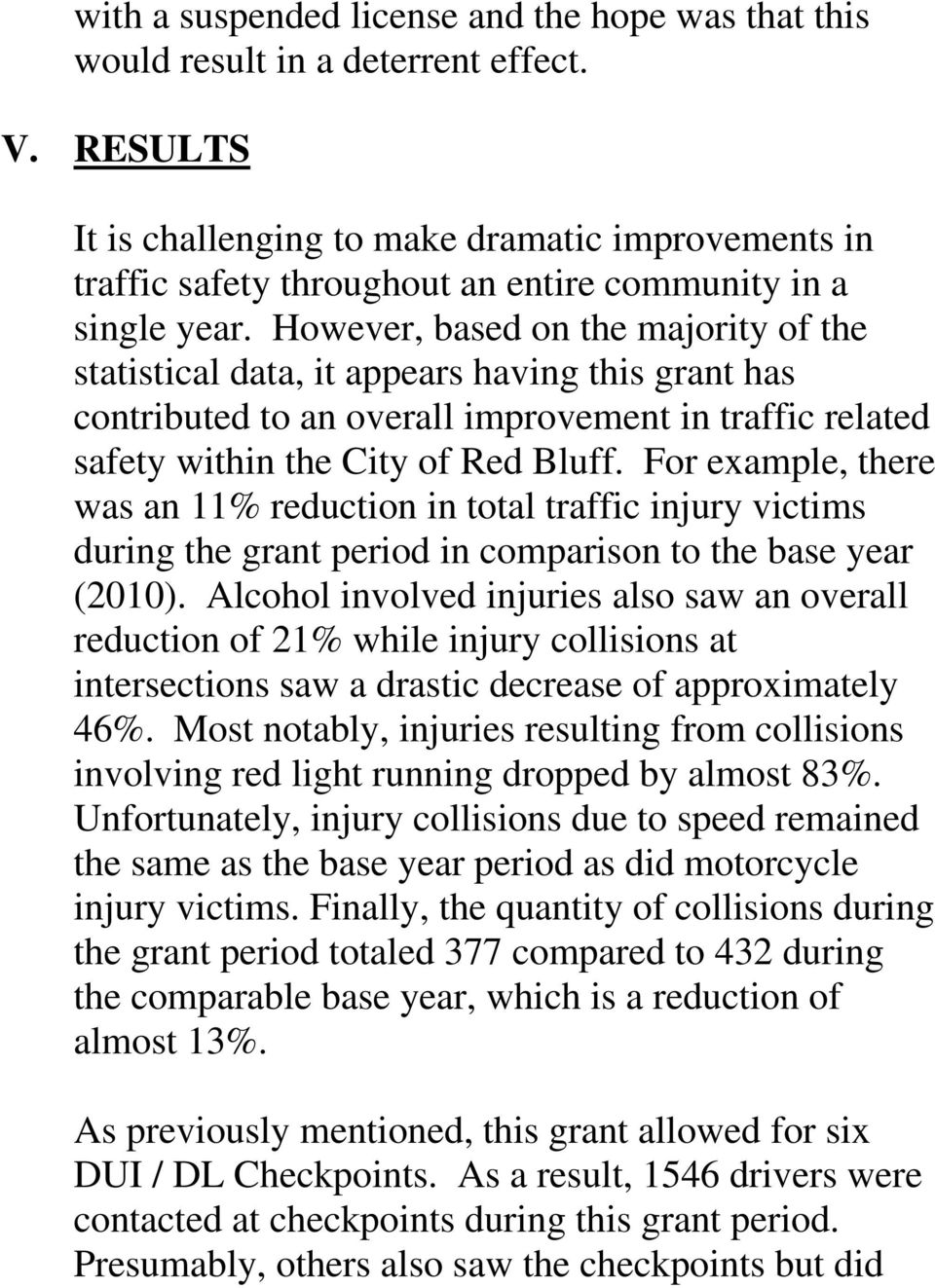However, based on the majority of the statistical data, it appears having this grant has contributed to an overall improvement in traffic related safety within the City of Red Bluff.
