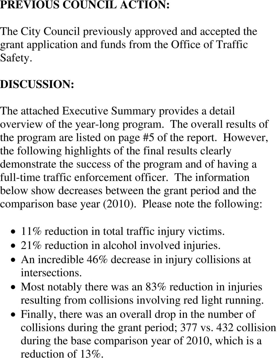However, the following highlights of the final results clearly demonstrate the success of the program and of having a full-time traffic enforcement officer.