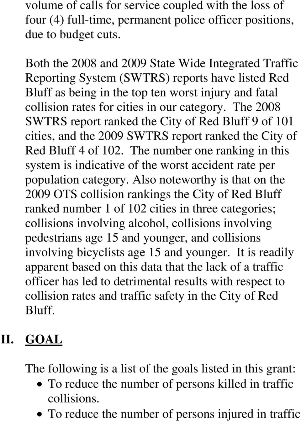 The 2008 SWTRS report ranked the City of Red Bluff 9 of 101 cities, and the 2009 SWTRS report ranked the City of Red Bluff 4 of 102.