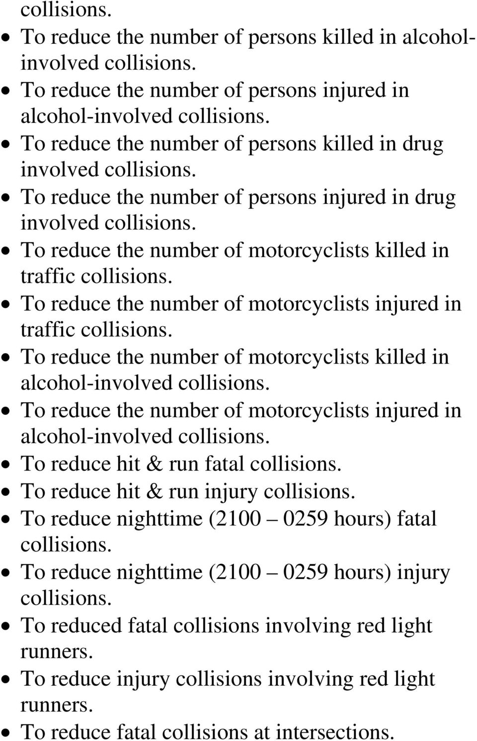 To reduce the number of motorcyclists killed in traffic collisions. To reduce the number of motorcyclists injured in traffic collisions.