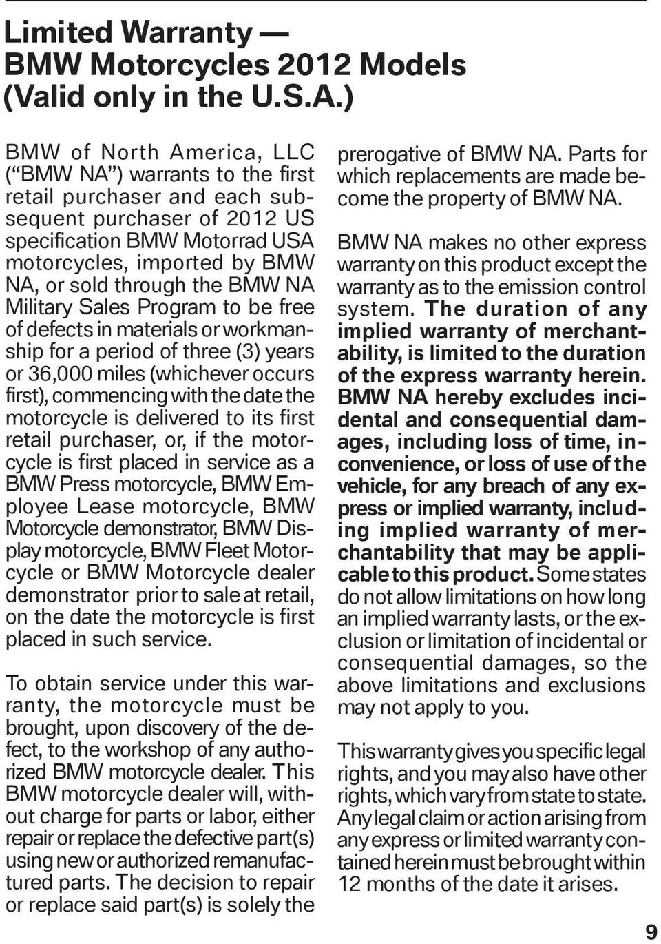 the BMW NA Military Sales Program to be free of defects in materials or workmanship for a period of three (3) years or 36,000 miles (whichever occurs first), commencing with the date the motor cycle