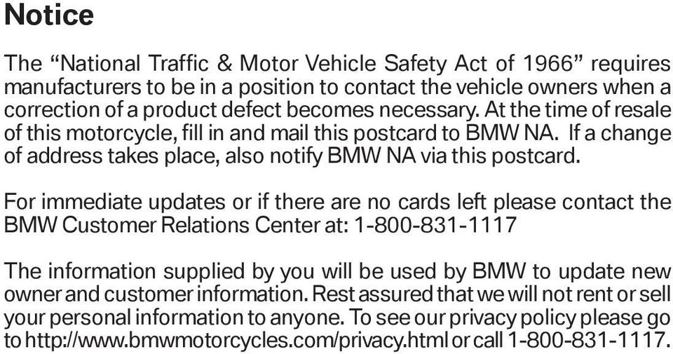 For immediate updates or if there are no cards left please contact the BMW Customer Relations Center at: 1-800-831-1117 The information supplied by you will be used by BMW to update new