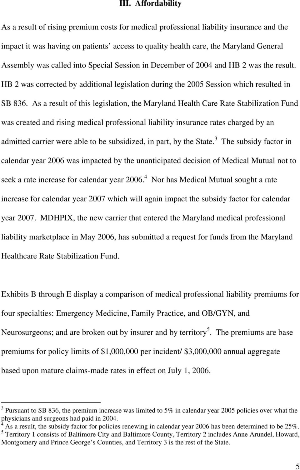 As a result of this legislation, the Maryland Health Care Rate Stabilization Fund was created and rising medical professional liability insurance rates charged by an admitted carrier were able to be