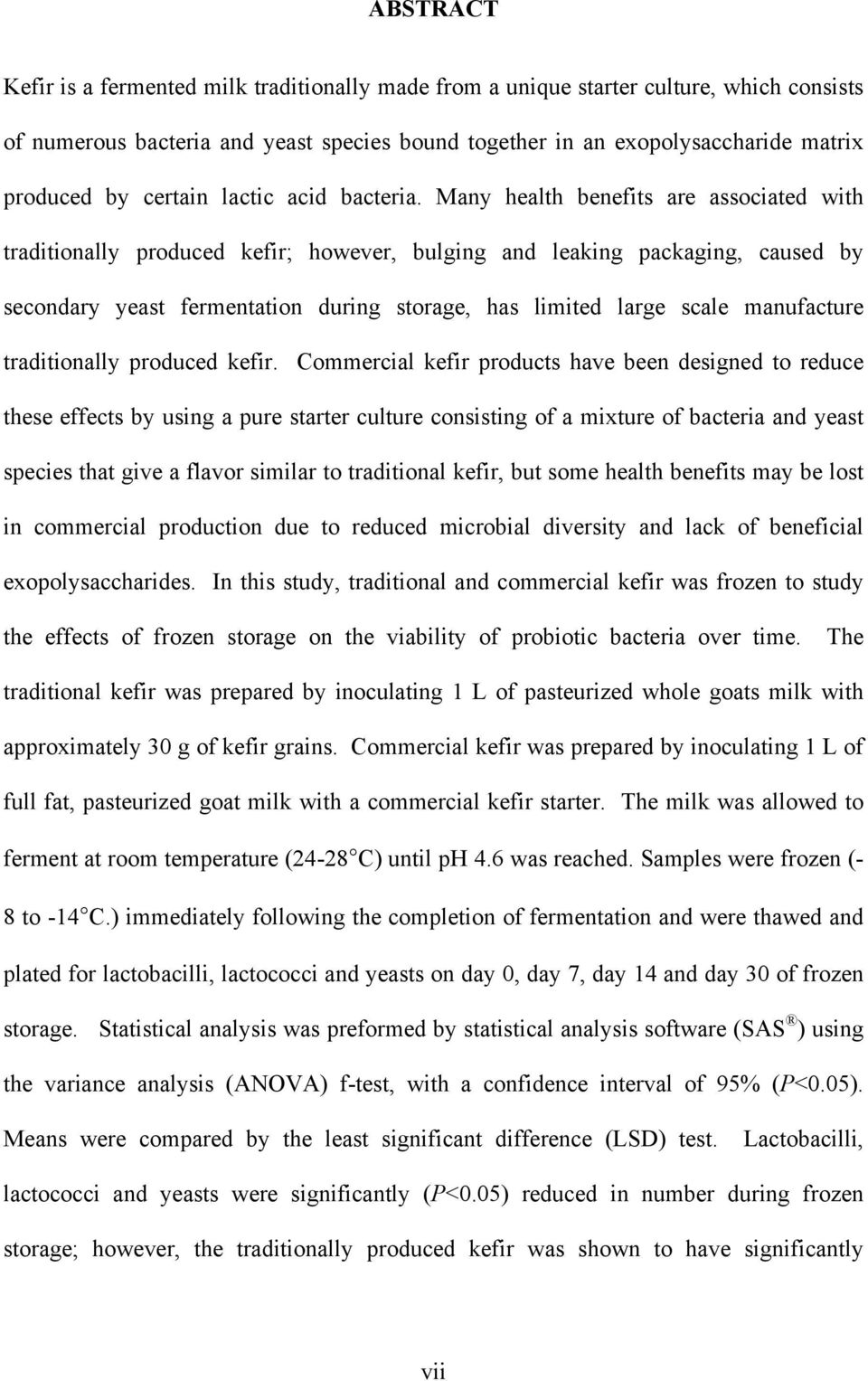 Many health benefits are associated with traditionally produced kefir; however, bulging and leaking packaging, caused by secondary yeast fermentation during storage, has limited large scale