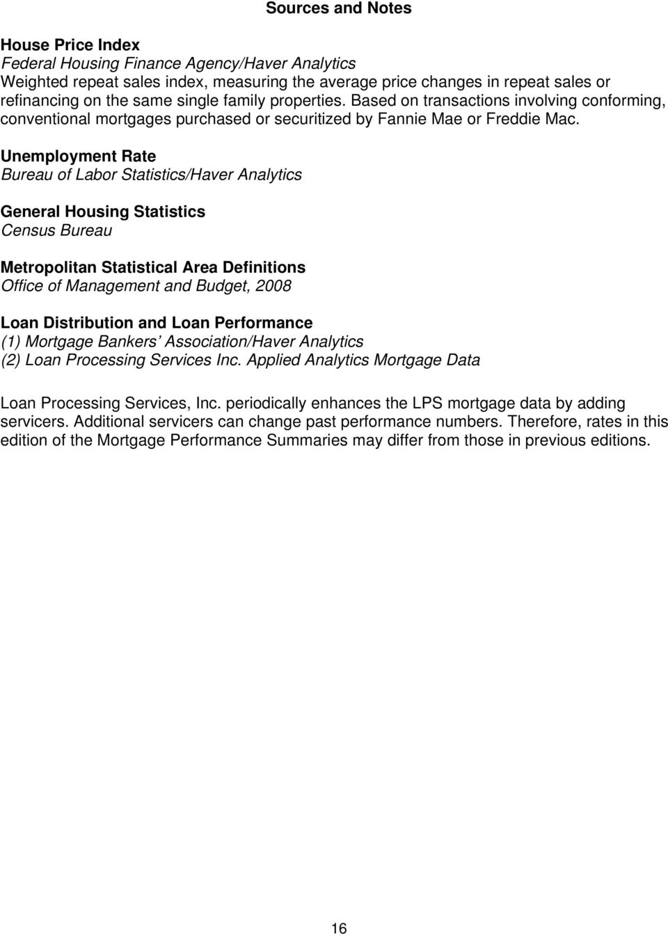 Unemployment Rate Bureau of Labor Statistics/Haver Analytics General Housing Statistics Census Bureau Metropolitan Statistical Area Definitions Office of Management and Budget, 2008 Loan Distribution