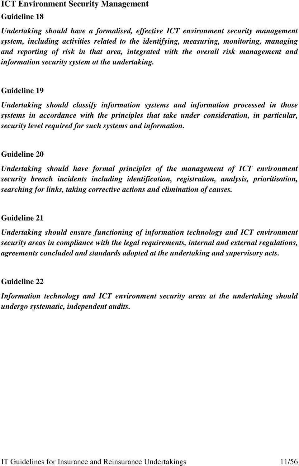 Guideline 19 Undertaking should classify information systems and information processed in those systems in accordance with the principles that take under consideration, in particular, security level
