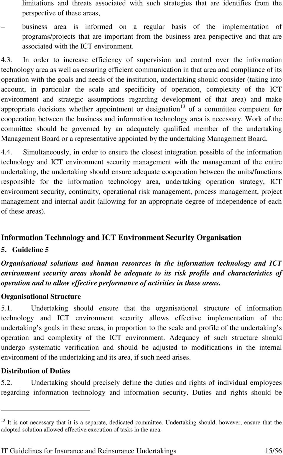 In order to increase efficiency of supervision and control over the information technology area as well as ensuring efficient communication in that area and compliance of its operation with the goals
