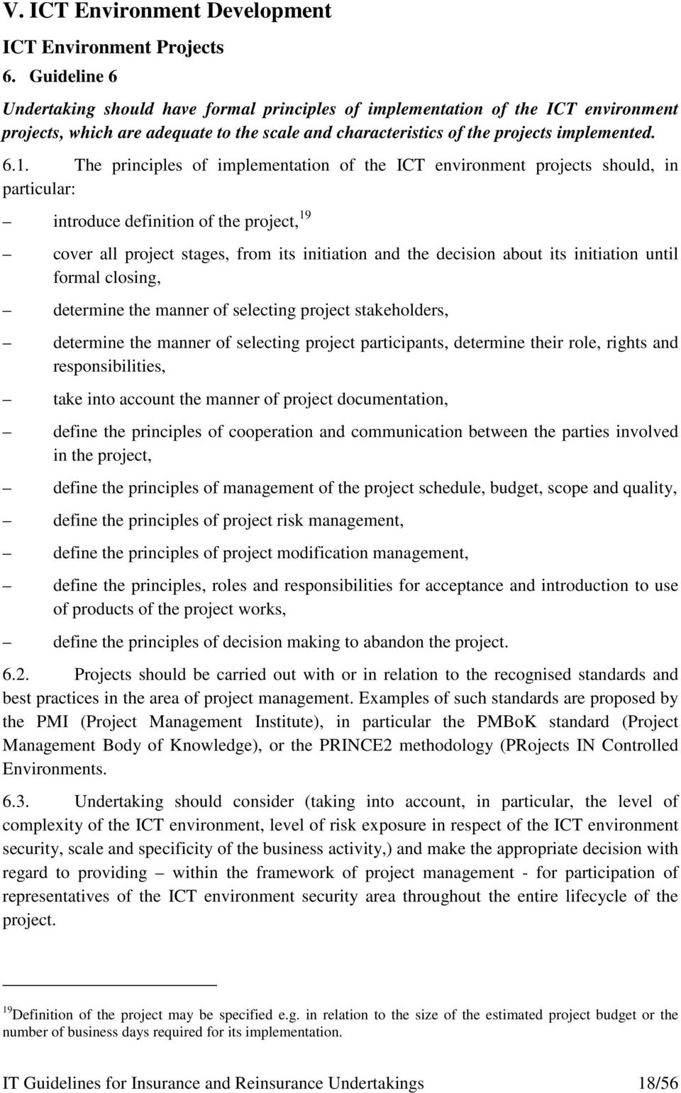 The principles of implementation of the ICT environment projects should, in particular: introduce definition of the project, 19 cover all project stages, from its initiation and the decision about