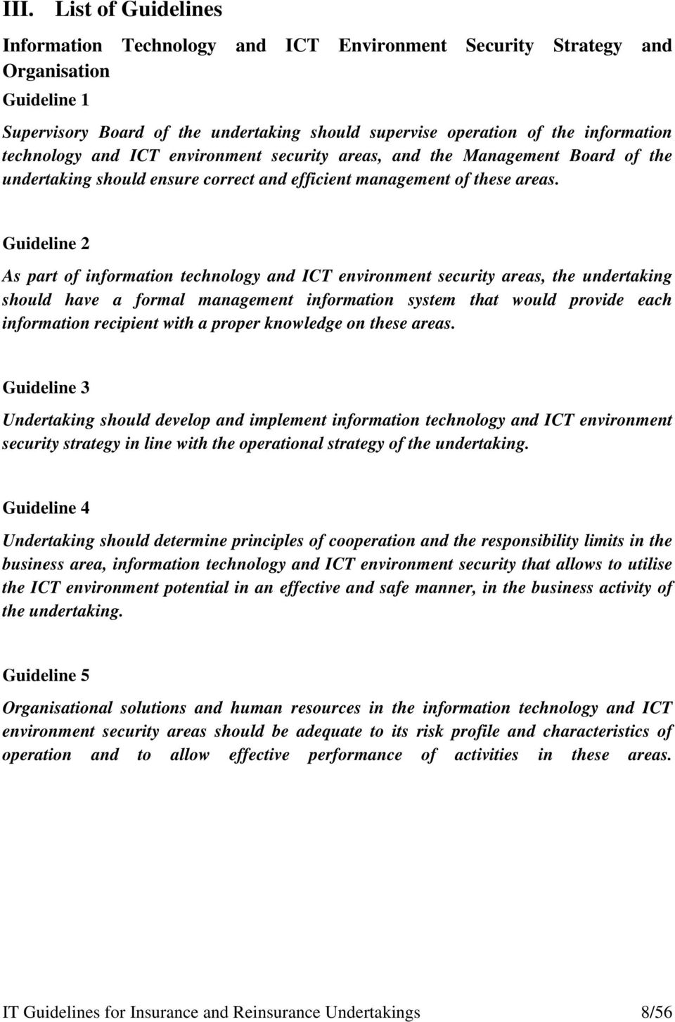Guideline 2 As part of information technology and ICT environment security areas, the undertaking should have a formal management information system that would provide each information recipient with