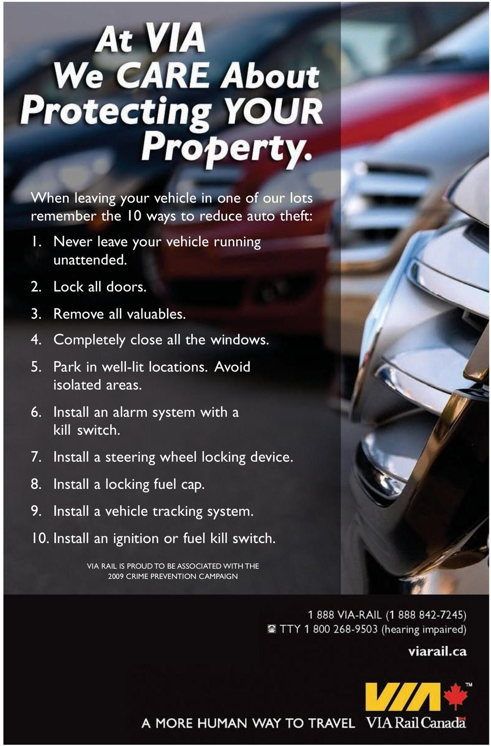 Install an alarm system with a kill switch. 7. Install a steering wheel locking device. 8. Install a locking fuel cap. 9.