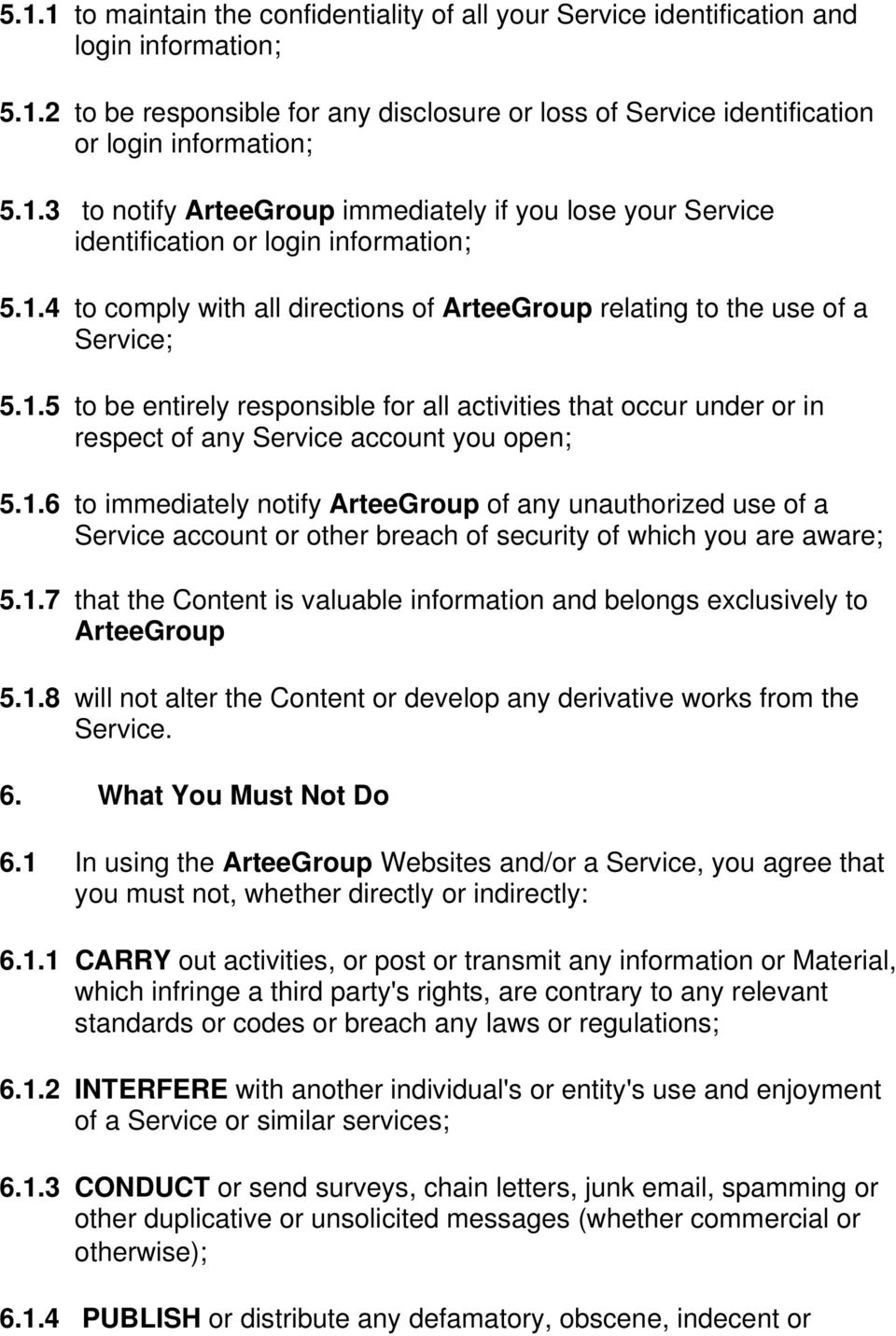 1.6 to immediately notify ArteeGroup of any unauthorized use of a Service account or other breach of security of which you are aware; 5.1.7 that the Content is valuable information and belongs exclusively to ArteeGroup 5.