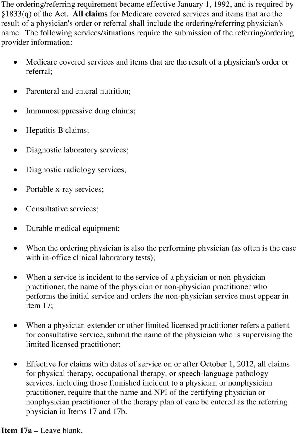 The following services/situations require the submission of the  referring/ordering provider information: