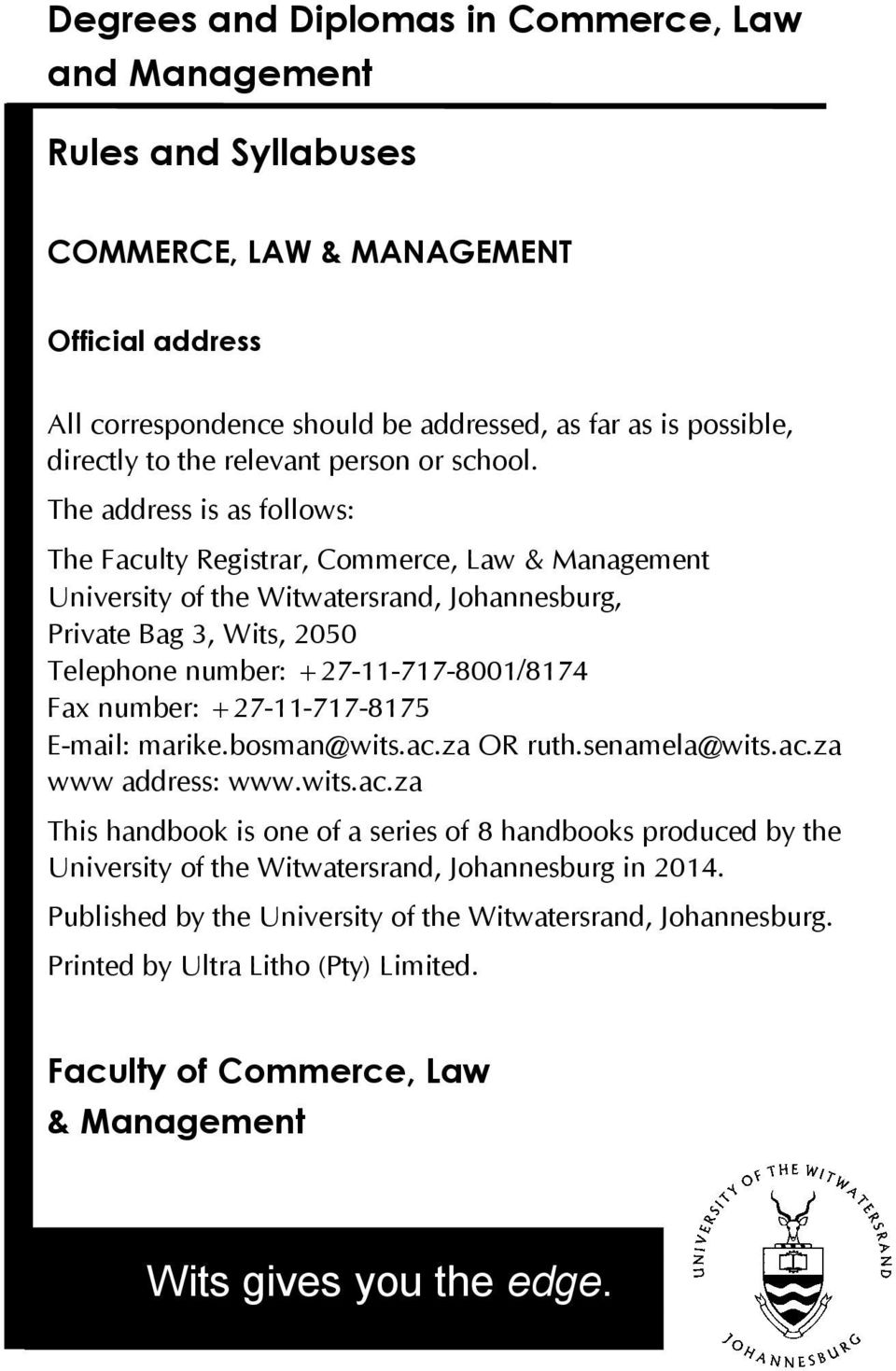 The address is as follows: The Faculty Registrar, Commerce, Law & Management University of the Witwatersrand, Johannesburg, Private Bag 3, Wits, 2050 Telephone number: +27-11-717-8001/8174 Fax