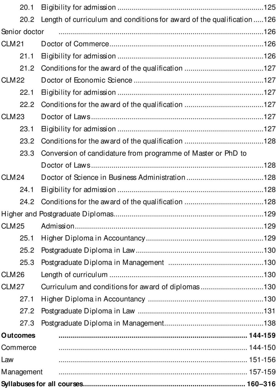 ..127 23.1 Eligibility for admission...127 23.2 Conditions for the award of the qualification...128 23.3 Conversion of candidature from programme of Master or PhD to Doctor of Laws.