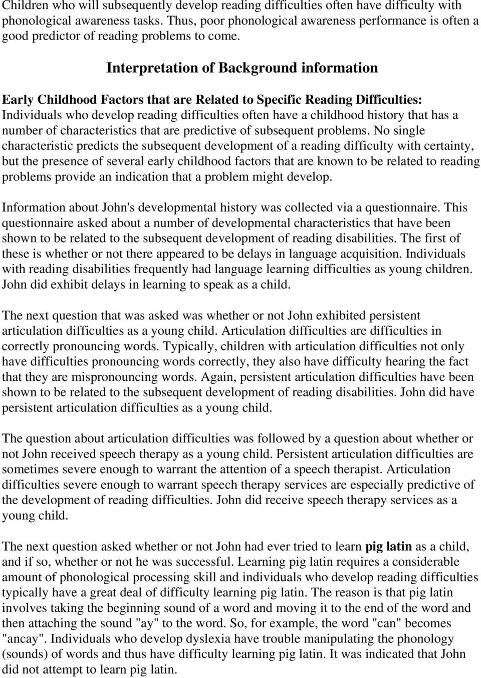 Interpretation of Background information Early Childhood Factors that are Related to Specific Reading Difficulties: Individuals who develop reading difficulties often have a childhood history that