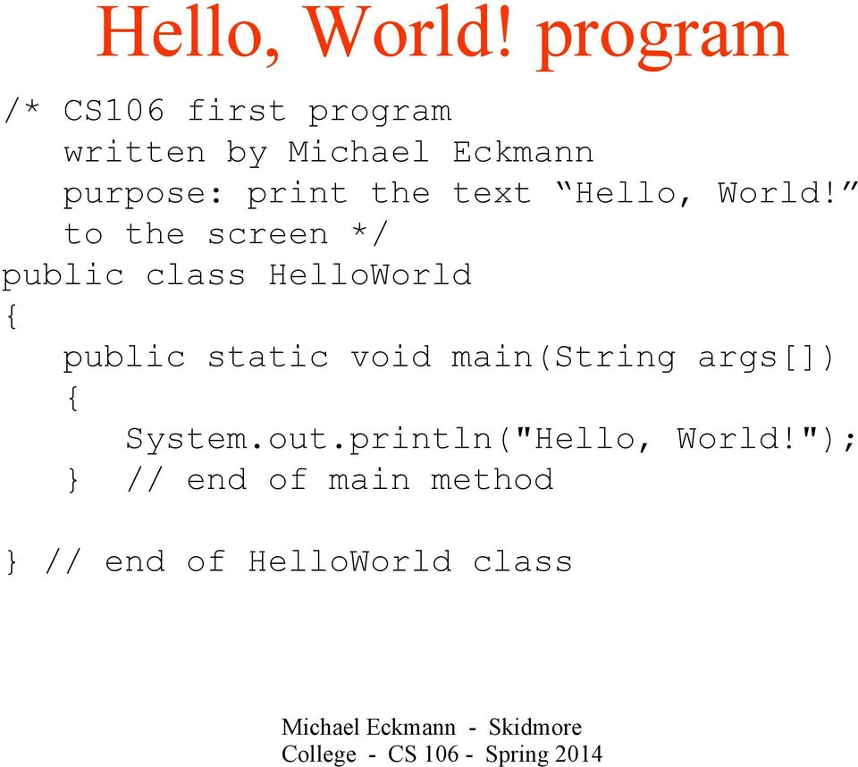 print the text  to the screen */ public class HelloWorld { public
