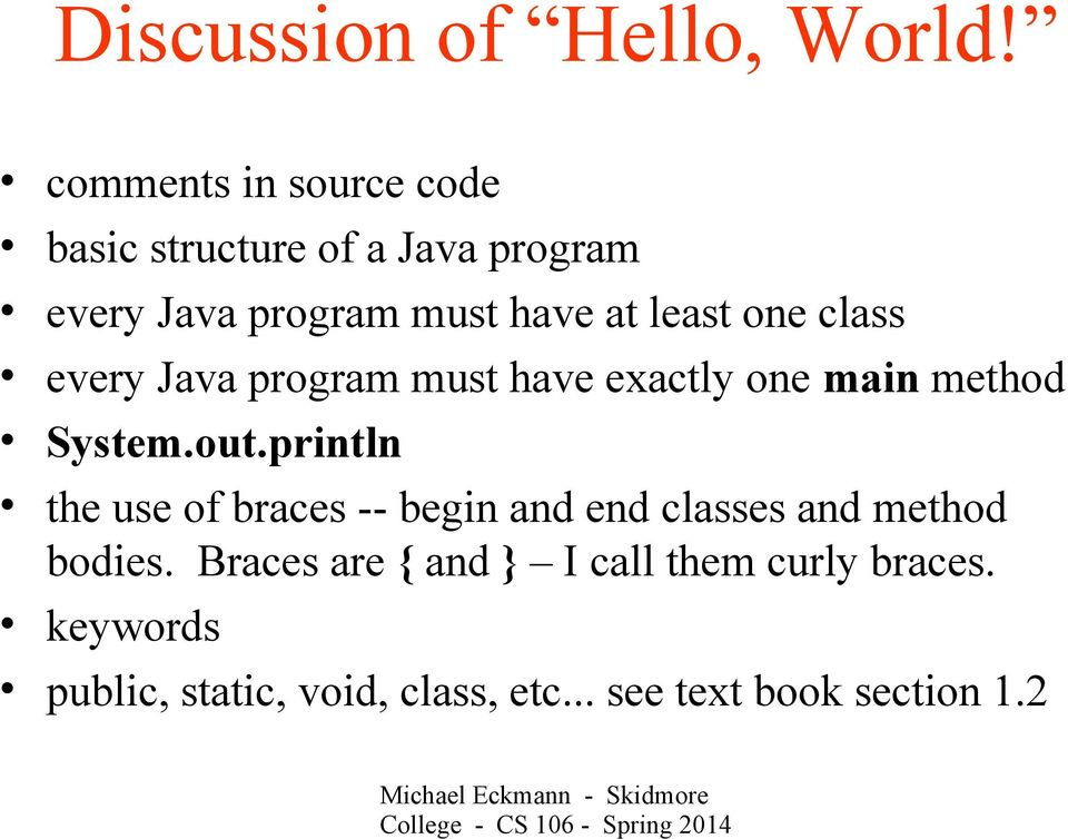 one class every Java program must have exactly one main method System.out.