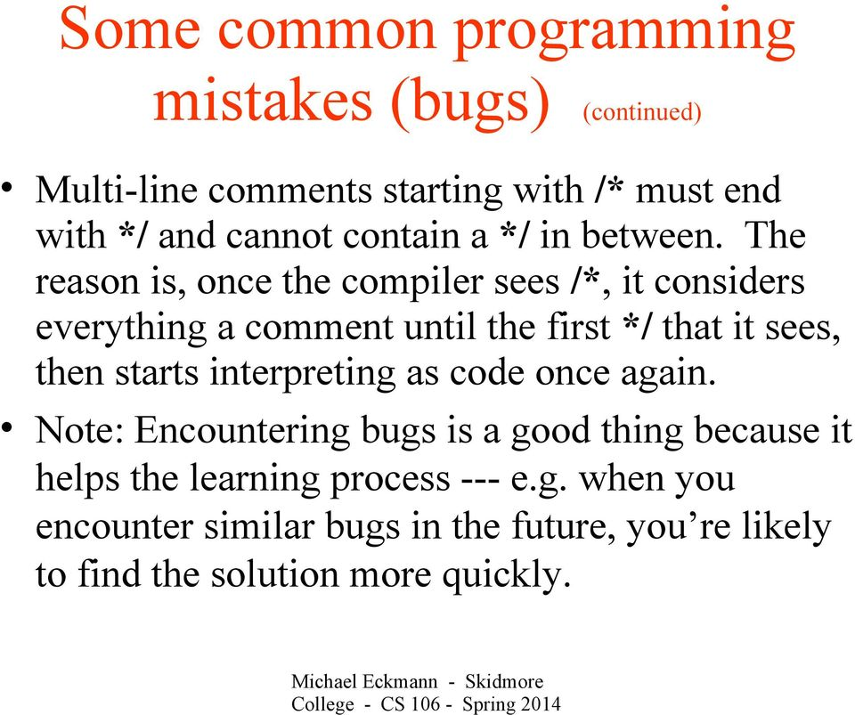 The reason is, once the compiler sees /*, it considers everything a comment until the first */ that it sees, then