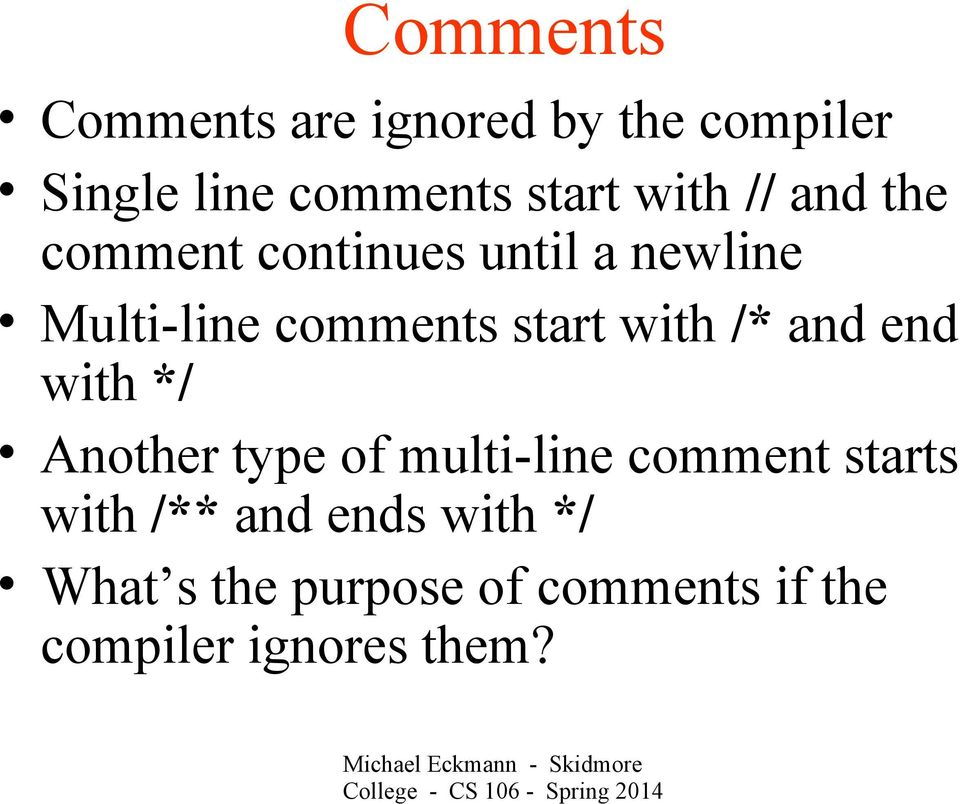 with /* and end with */ Another type of multi-line comment starts with /**