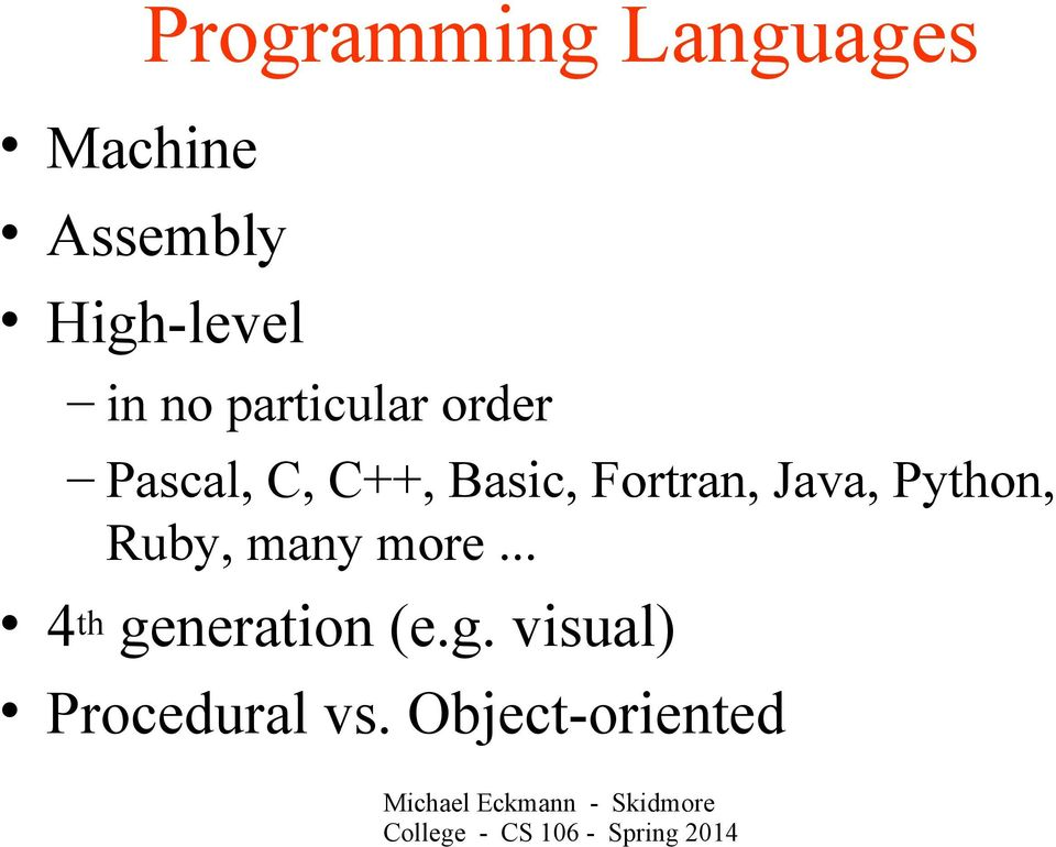 Fortran, Java, Python, Ruby, many more.