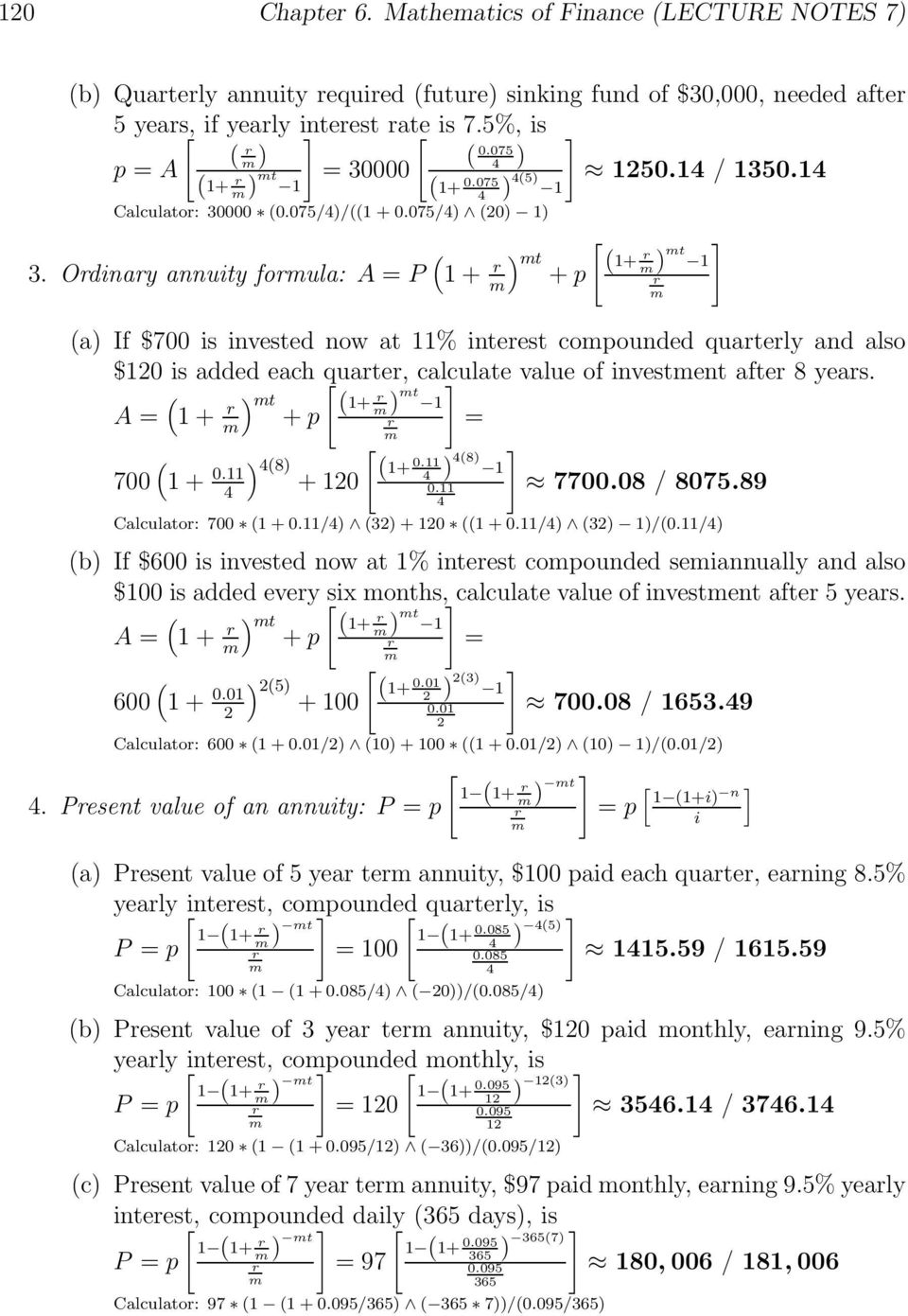 Odnay annuty foula: A = P 1+ ) t +p [ 1+ ) t 1 a) If $ s nvested now at 11% nteest copounded quately and also $120 s added each quate, calculate value of nvestent afte 8 yeas.