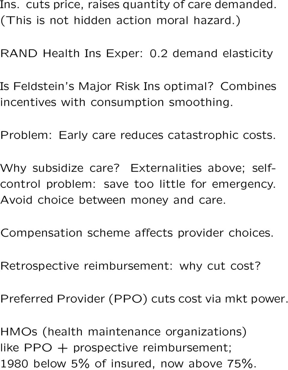 Why subsidize care? Externalities above; selfcontrol problem: save too little for emergency. Avoid choice between money and care.