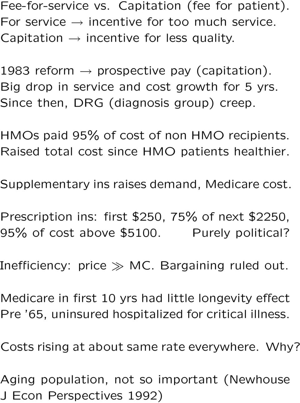 Supplementary ins raises demand, Medicare cost. Prescription ins: first $250, 75% of next $2250, 95% of cost above $5100. Purely political? Inefficiency: price MC. Bargaining ruled out.