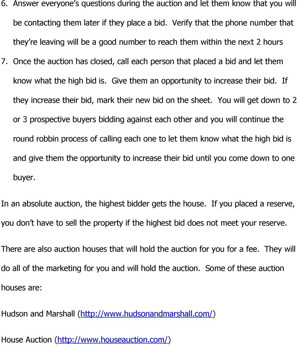 Once the auction has closed, call each person that placed a bid and let them know what the high bid is. Give them an opportunity to increase their bid.