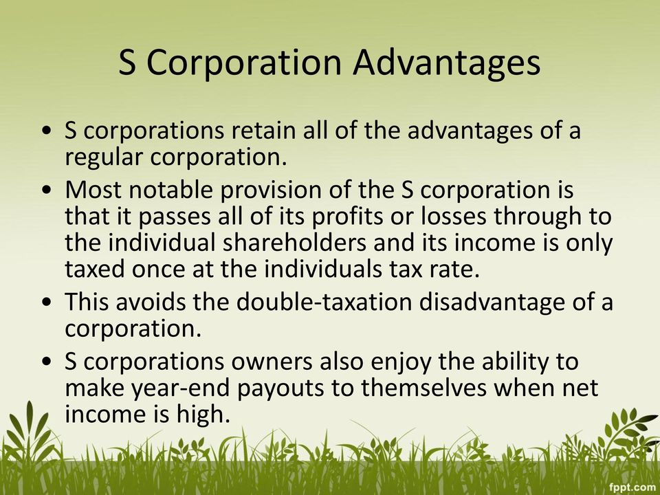 individual shareholders and its income is only taxed once at the individuals tax rate.