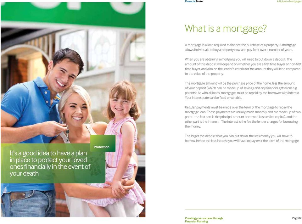 The amount of this deposit will depend on whether you are a first time buyer or non-first time buyer, and also on the lender s criteria for the amount they will lend compared to the value of the