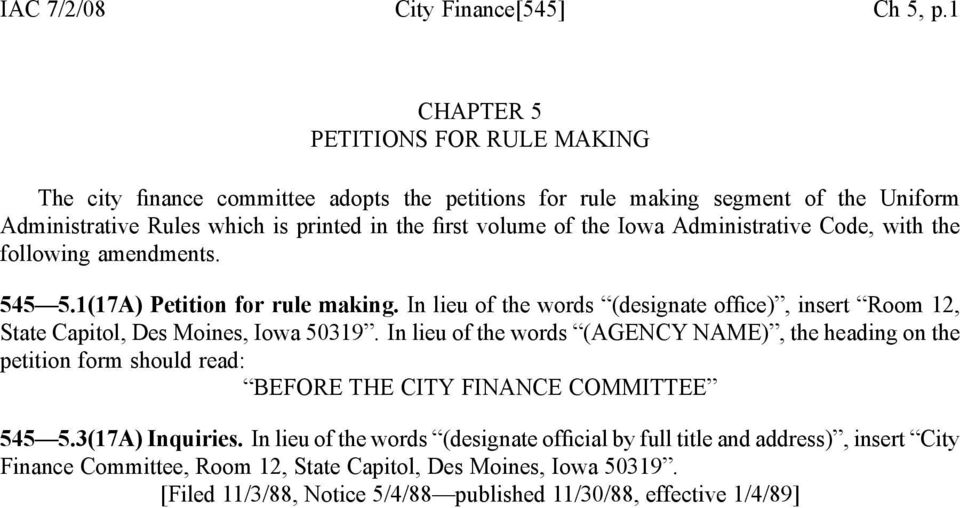 Iowa Administrative Code, with the following amendments. 545 5.1(17A) Petition for rule making. In lieu of the words (designate office), insert Room 12, State Capitol, Des Moines, Iowa 50319.